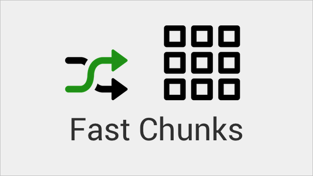 Fast Chunks